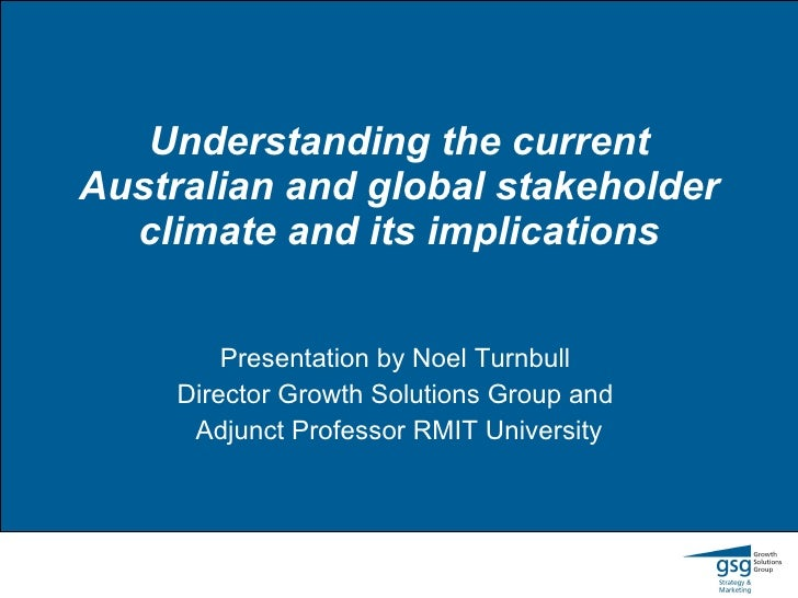 Understanding the current Australian and global stakeholder climate and its implications Presentation by Noel Turnbull  Di...