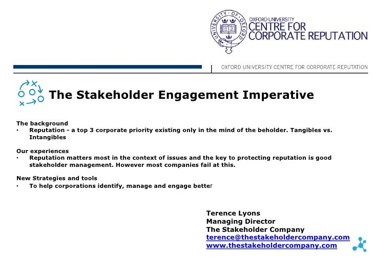 The Stakeholder Engagement ImperativeThe background•   Reputation - a top 3 corporate priority existing only in the mind o...