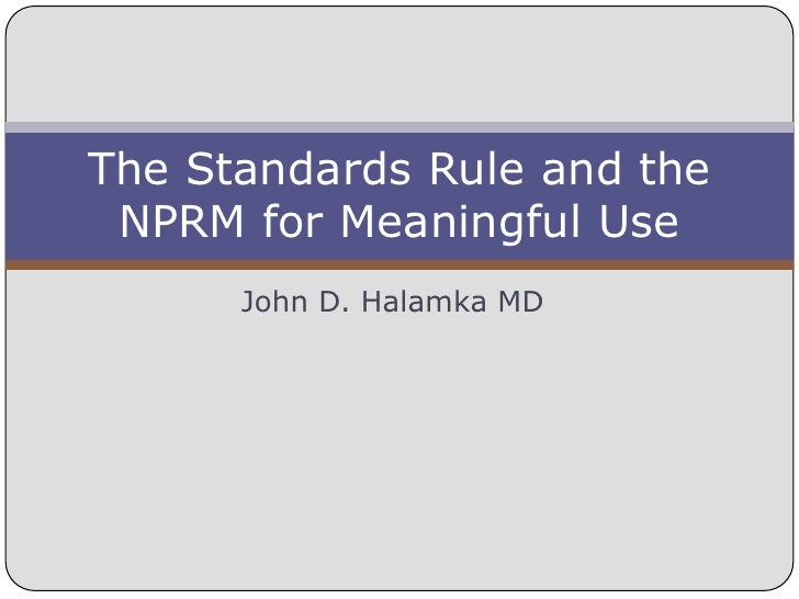 John D. Halamka MD<br />The Standards Rule and the NPRM for Meaningful Use<br />