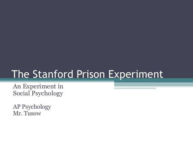 The Stanford Prison Experiment An Experiment in Social Psychology AP Psychology Mr. Tusow