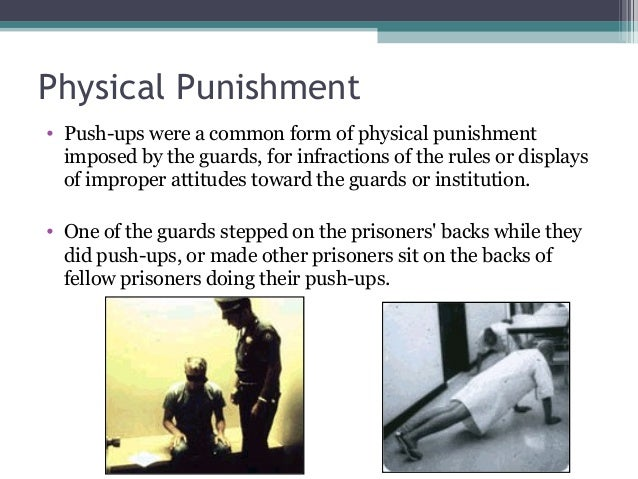 Physical Punishment • Push-ups were a common form of physical punishment imposed by the guards, for infractions of the rul...