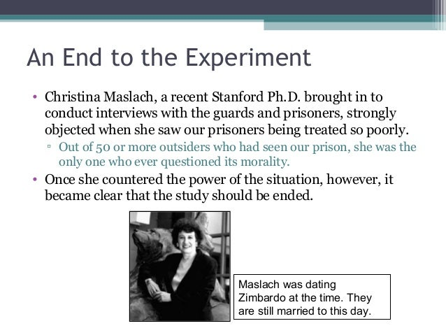 An End to the Experiment • Christina Maslach, a recent Stanford Ph.D. brought in to conduct interviews with the guards and...