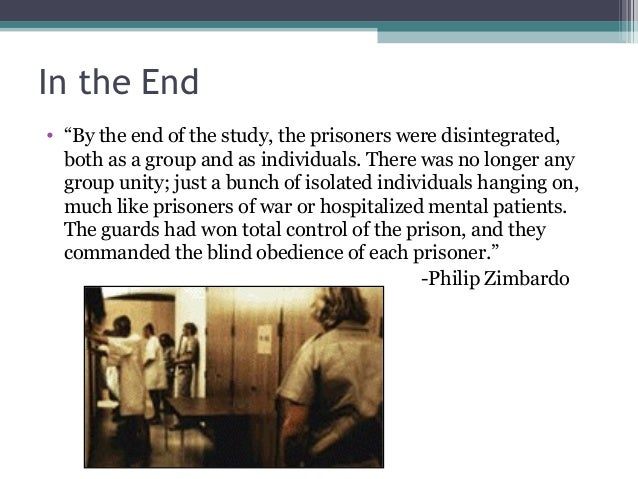 """In the End • """"By the end of the study, the prisoners were disintegrated, both as a group and as individuals. There was no ..."""