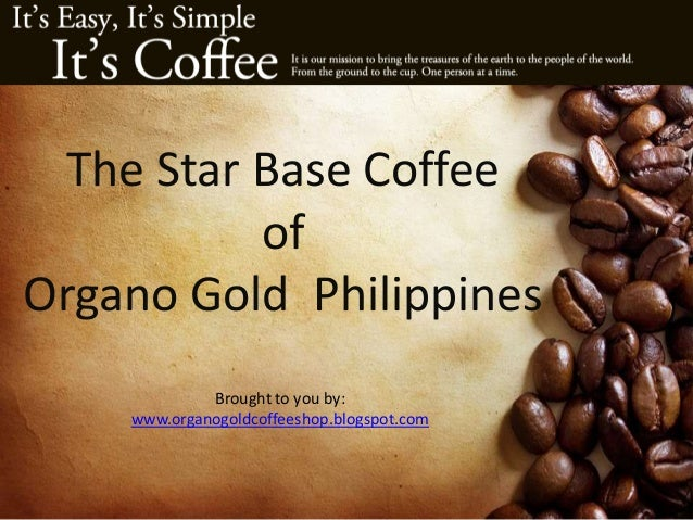 The Star Base Coffee of Organo Gold Philippines Brought to you by: www.organogoldcoffeeshop.blogspot.com