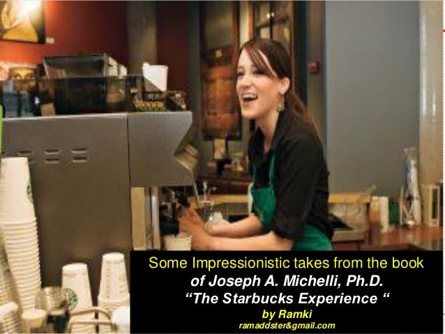 "Some Impressionistic takes from the book of Joseph A. Michelli, Ph.D. ""The Starbucks Experience "" by Ramki ramaddster&gmai..."