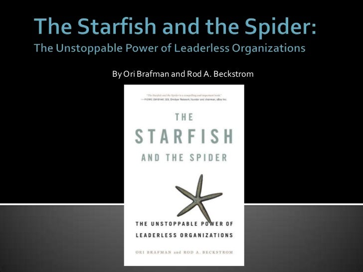 The Starfish and the Spider:The Unstoppable Power of Leaderless Organizations<br />By OriBrafman and Rod A. Beckstrom<br />
