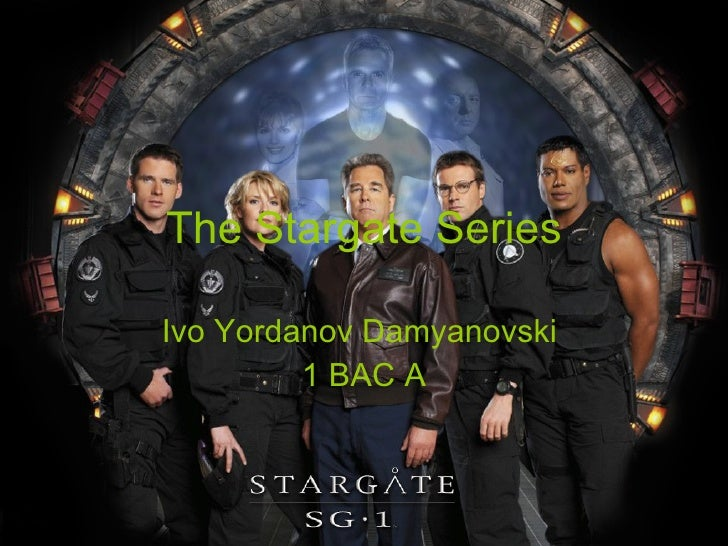The Stargate Series Ivo Yordanov Damyanovski  1 BAC A