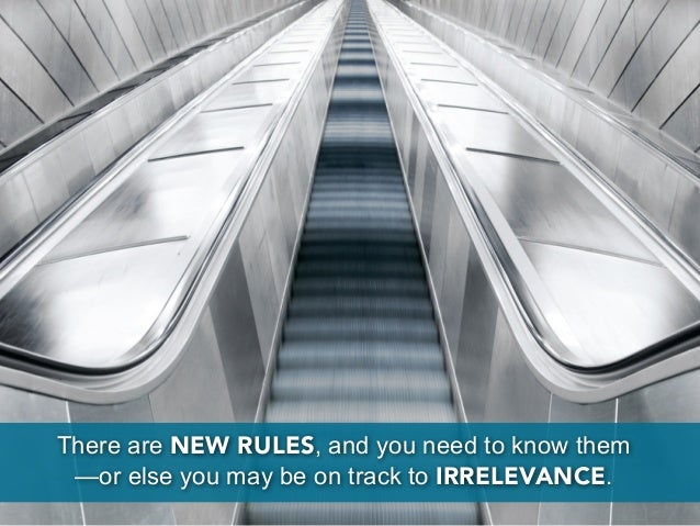 There are NEW RULES, and you need to know them —or else you may be on track to IRRELEVANCE.