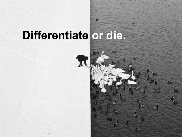 Differentiate or die. To beat the competition,     companies developCLEAR REASONS WHY  a customer should pick  them instea...