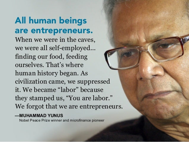 All human beingsare entrepreneurs.When we were in the caves,we were all self-employed...finding our food, feedingourselves...