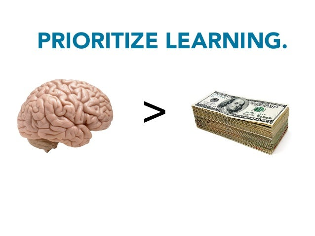 PRIORITIZE LEARNING.                         >  ...so should you prioritize learning (soft assets) overcash salary (hard a...