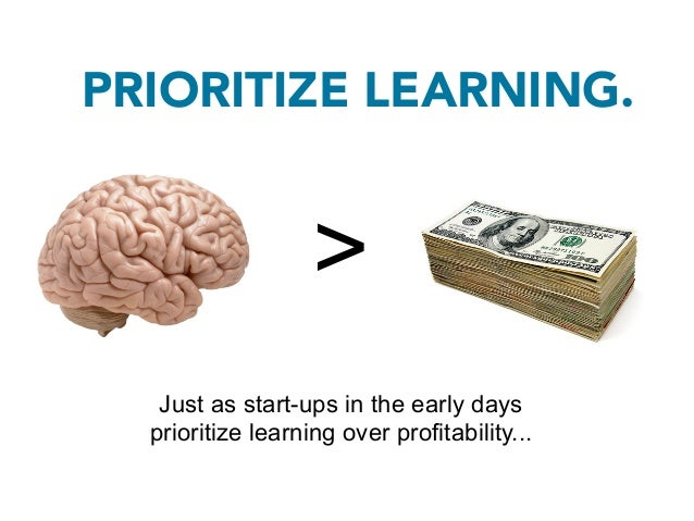 PRIORITIZE LEARNING.                >   In the long run, you'll likely lead   A MORE MEANINGFUL LIFE,    as well as make m...