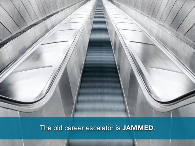 The old career escalator is JAMMED.