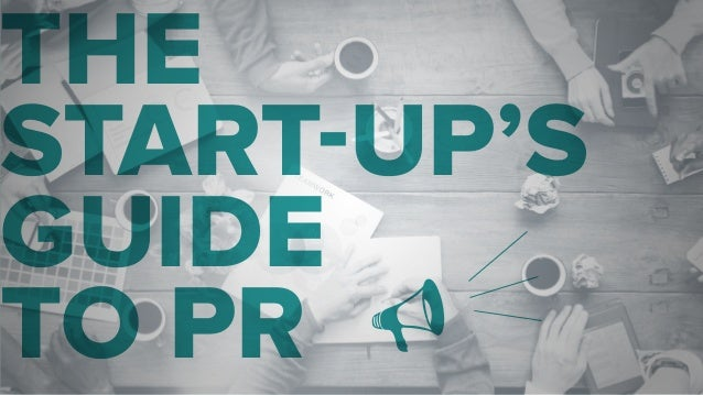 THE START-UP'S GUIDE TO PR