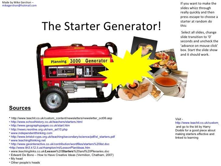 The Starter Generator! Planning <ul><li>Sources </li></ul><ul><li>http://www.teachit.co.uk/custom_content/newsletters/news...