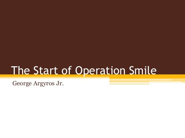 The Start of Operation Smile George Argyros Jr.