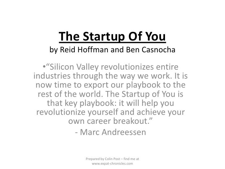 """The Startup Of You    by Reid Hoffman and Ben Casnocha   •""""Silicon Valley revolutionizes entireindustries through the way ..."""