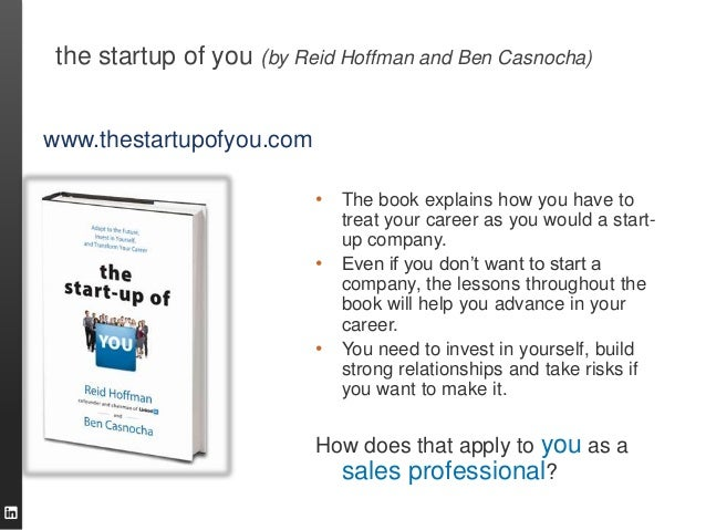 the startup of you (by Reid Hoffman and Ben Casnocha)www.thestartupofyou.com                          •   The book explain...