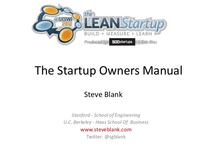 The Startup Owners Manual             Steve Blank        Stanford - School of Engineering    U.C. Berkeley - Haas School O...