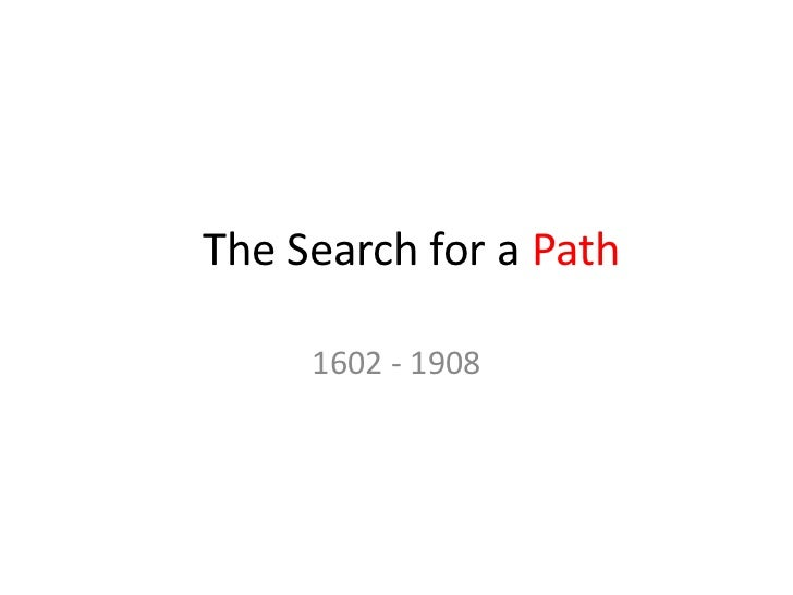 The Search for a Path     1602 - 1908