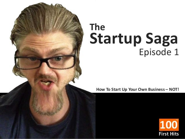 The  Startup Saga  Episode 1  How To Start Up Your Own Business – NOT!