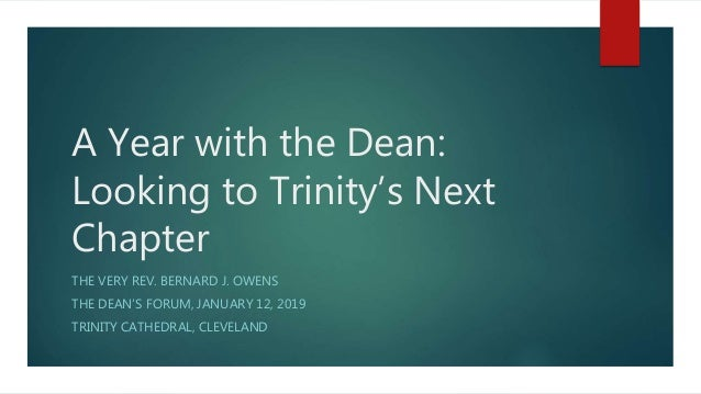 A Year with the Dean: Looking to Trinity's Next Chapter THE VERY REV. BERNARD J. OWENS THE DEAN'S FORUM, JANUARY 12, 2019 ...