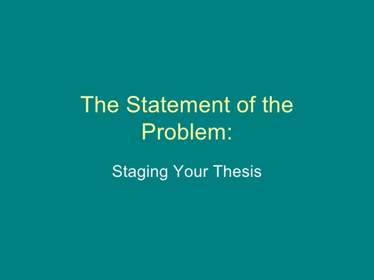 The Statement of the Problem: Staging Your Thesis