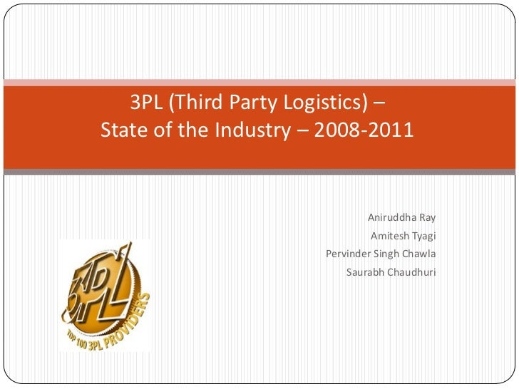 3PL (Third Party Logistics) –State of the Industry – 2008-2011                               Aniruddha Ray                ...