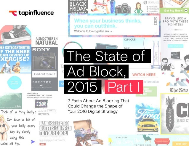 7 Facts About Ad Blocking That Could Change the Shape of Your 2016 Digital Strategy The State of Ad Block, 2015 Part I