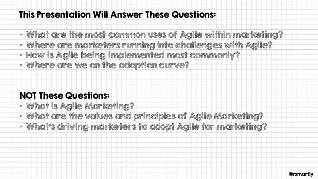 @rsmartly This Presentation Will Answer These Questions: • What are the most common uses of Agile within marketing? • Wher...