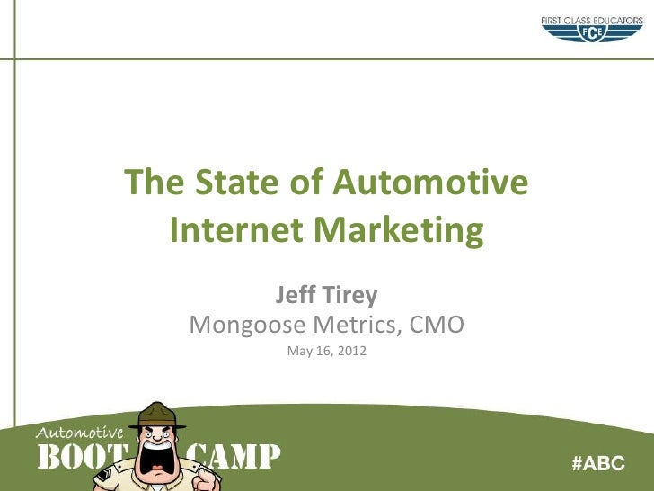 The State of Automotive  Internet Marketing         Jeff Tirey   Mongoose Metrics, CMO          May 16, 2012