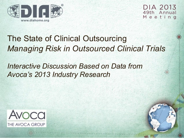 The State of Clinical Outsourcing Managing Risk in Outsourced Clinical Trials Interactive Discussion Based on Data from Av...