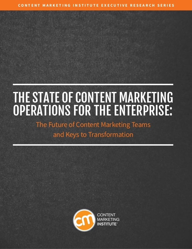 C O N T E N T M A R K E T I N G I N S T I T U T E E x ecutiv e R esearch S eries  The State of Content Marketing  Operatio...