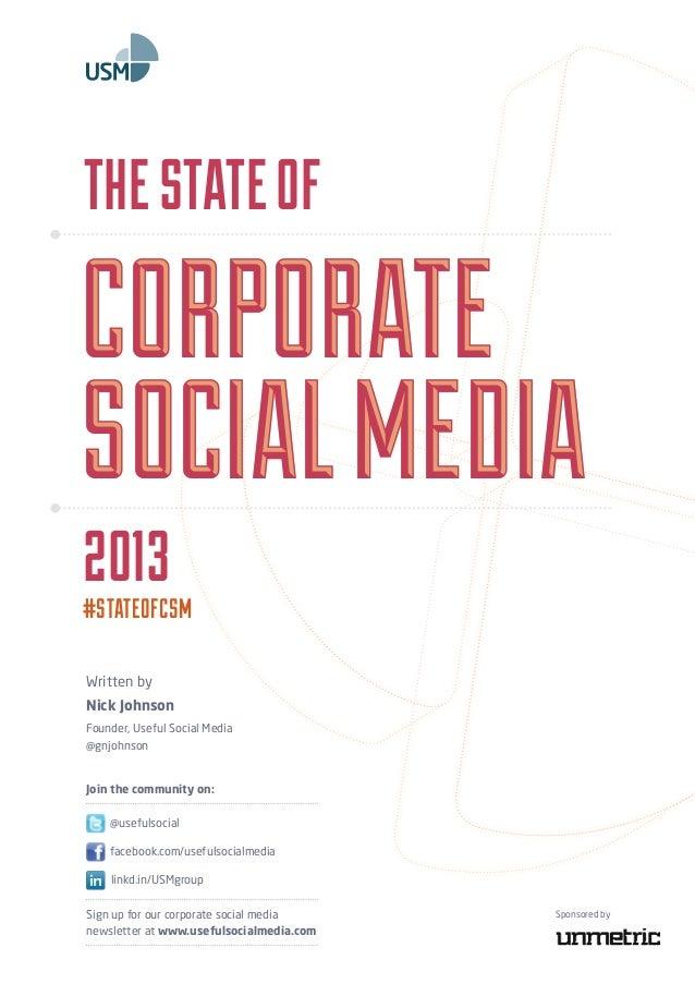 Written byNick JohnsonFounder, Useful Social Media@gnjohnson2O13#STATEOFCSMTheStateofCorporateSocialMediaCorporateSocialMe...