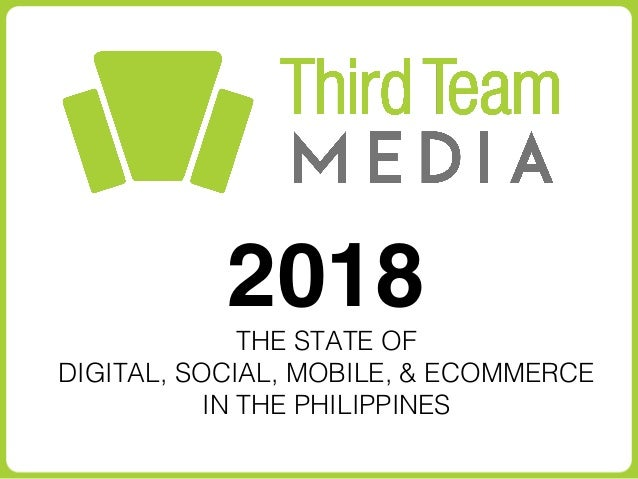 2018 THE STATE OF DIGITAL, SOCIAL, MOBILE, & ECOMMERCE IN THE PHILIPPINES