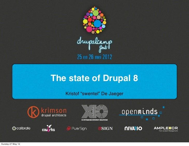 "The state of Drupal 8                      Kristof ""swentel"" De JaegerSunday 27 May 12"