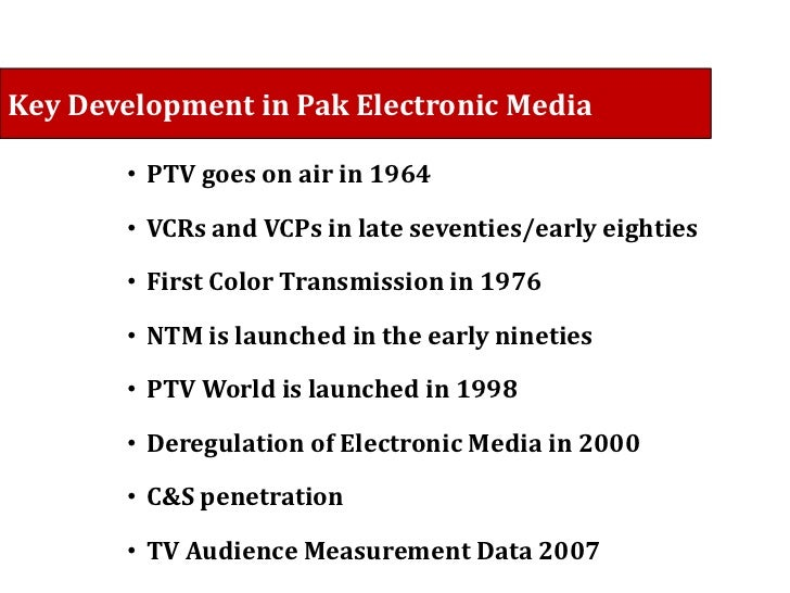 electronic media in pakistan Home » study kit » essay » freedom of media in pakistan blessing or  faced a decisive development when new laws broke the state's monopoly on electronic media .