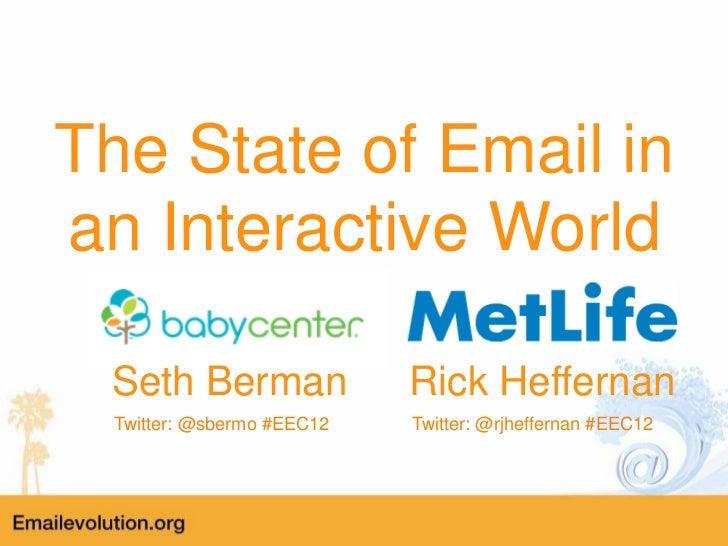The State of Email inan Interactive World Seth Berman                Rick Heffernan  Twitter: @sbermo #EEC12   Twitter: @r...