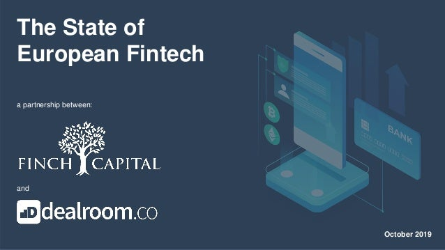 The State of European Fintech a partnership between: and October 2019