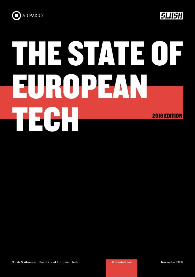 THE STATE OF EUROPEAN TECH Slush & Atomico | The State of European Tech November 2016#InventedHere 2016 EDITION