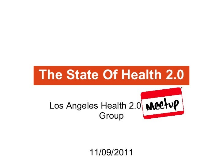 The State Of Health 2.0 Los Angeles Health 2.0 Meetup            Group          11/09/2011