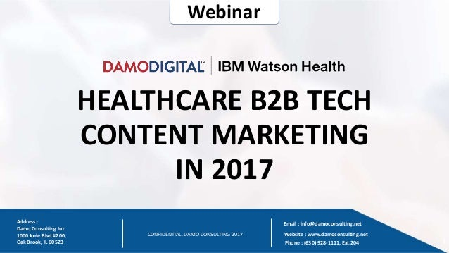 11 HEALTHCARE B2B TECH CONTENT MARKETING IN 2017 CONFIDENTIAL. DAMO CONSULTING 2017 Address : Damo Consulting Inc 1000 Jor...