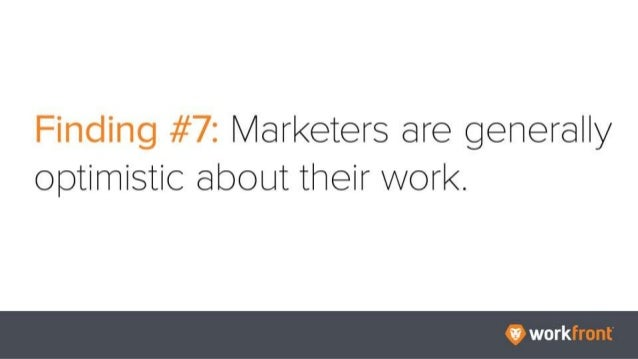 Finding #7: Marketers are generally optimistic about their work.