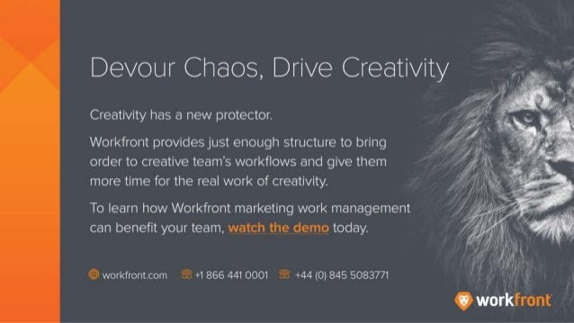 Devour Chaos, Drive Creativity Creativity has a new protector. Workfront provides just enough structure to bring order to ...