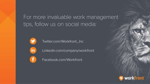 For more invaluable work management tips, follow us on social media: Twitter/Workfront_Inc Linkedin.com/company/workfront ...