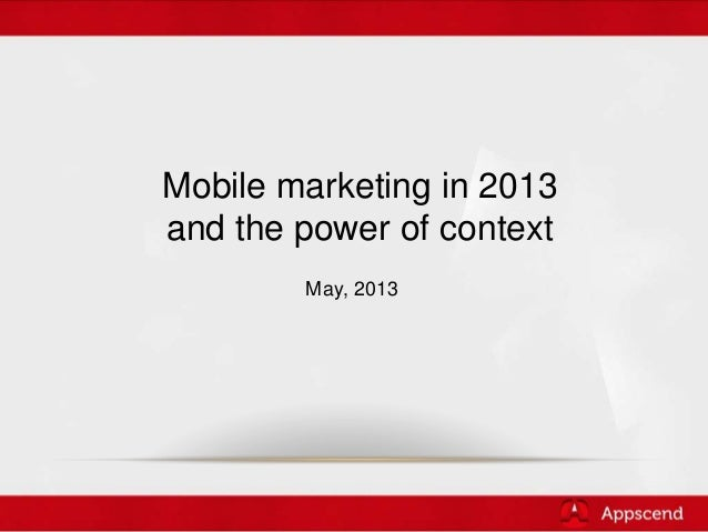 May, 2013Mobile marketing in 2013and the power of context