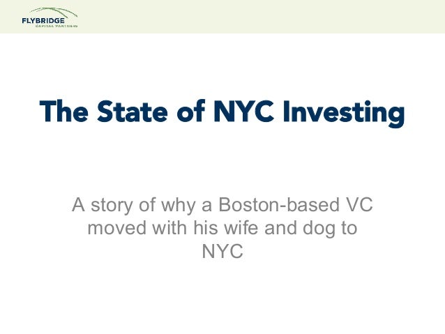 The State of NYC Investing  A story of why a Boston-based VC   moved with his wife and dog to                 NYC
