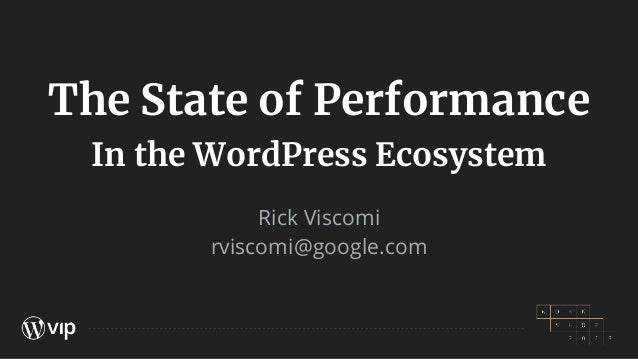 The State of Performance In the WordPress Ecosystem Rick Viscomi rviscomi@google.com