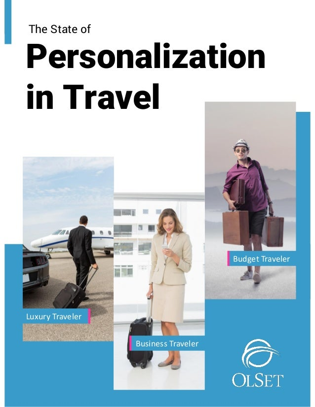 The State of Personalization in Travel Budget Traveler Luxury Traveler Business Traveler
