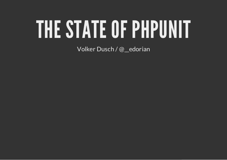 THE STATE OF PHPUNIT     Volker Dusch / @__edorian